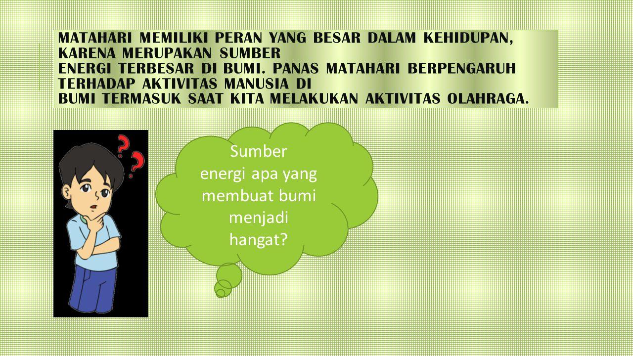 MATAHARI MEMILIKI PERAN YANG BESAR DALAM KEHIDUPAN, KARENA MERUPAKAN SUMBER ENERGI TERBESAR DI BUMI. PANAS MATAHARI BERPENGARUH TERHADAP AKTIVITAS MAN