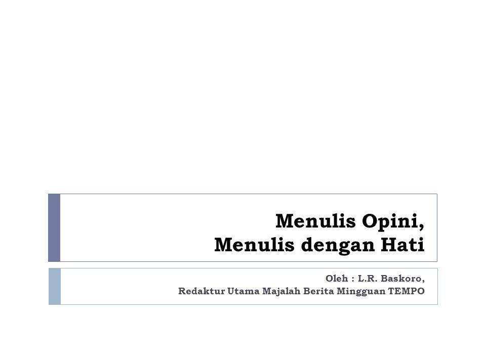 Menulis Opini, Menulis dengan Hati Oleh : L.R.