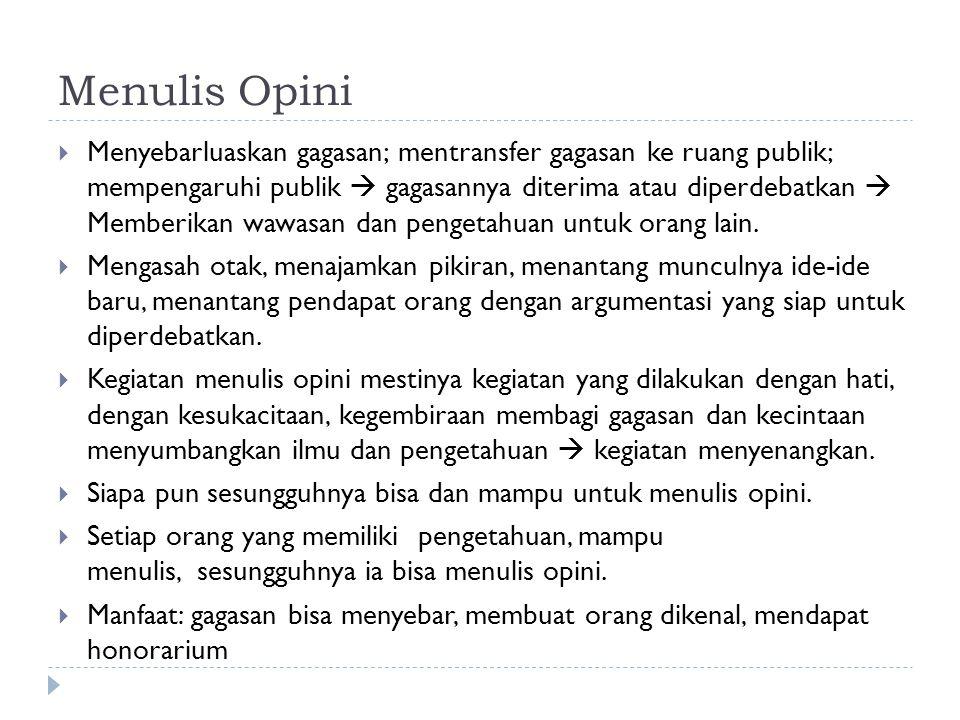 Menulis Opini  Menyebarluaskan gagasan; mentransfer gagasan ke ruang publik; mempengaruhi publik  gagasannya diterima atau diperdebatkan  Memberikan wawasan dan pengetahuan untuk orang lain.