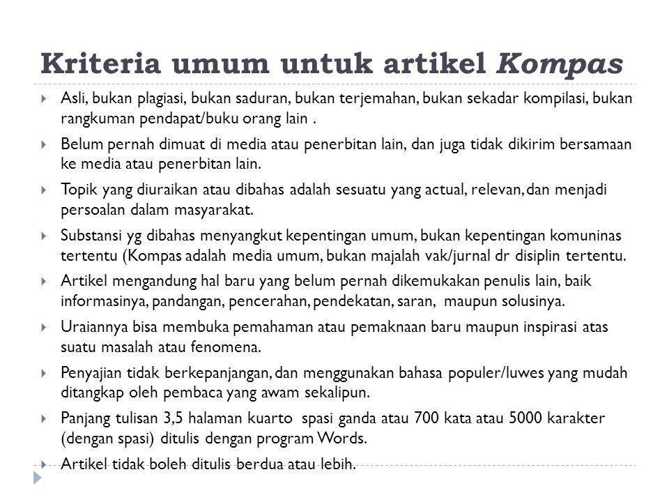 Kriteria umum untuk artikel Kompas  Asli, bukan plagiasi, bukan saduran, bukan terjemahan, bukan sekadar kompilasi, bukan rangkuman pendapat/buku orang lain.