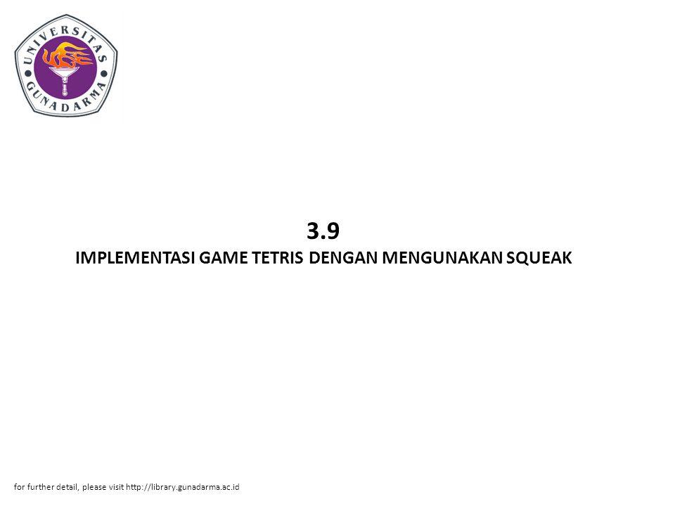 3.9 IMPLEMENTASI GAME TETRIS DENGAN MENGUNAKAN SQUEAK for further detail, please visit http://library.gunadarma.ac.id
