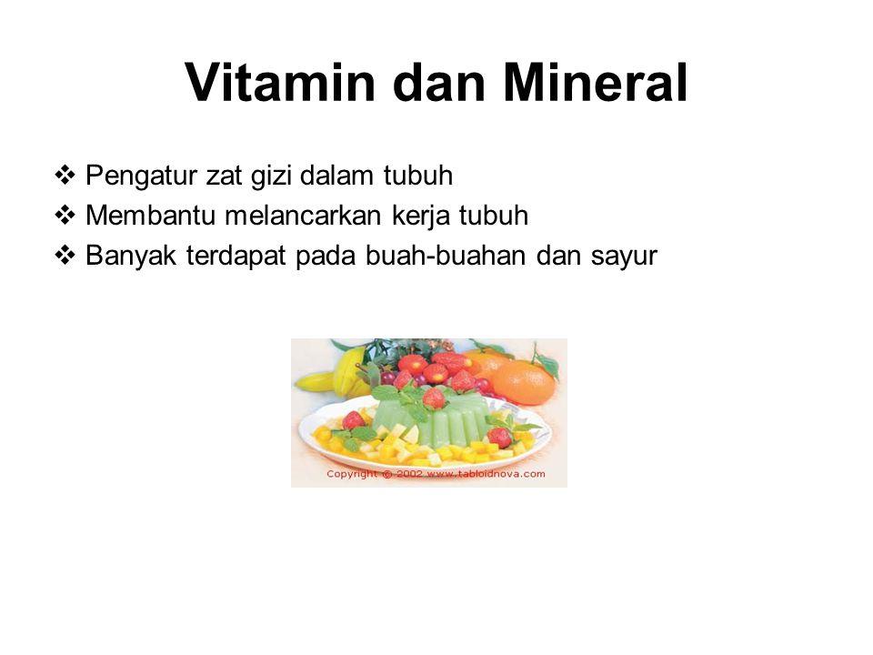 Vitamin dan Mineral  Pengatur zat gizi dalam tubuh  Membantu melancarkan kerja tubuh  Banyak terdapat pada buah-buahan dan sayur