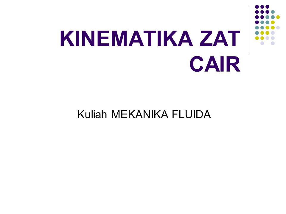 KINEMATIKA ZAT CAIR Kuliah MEKANIKA FLUIDA