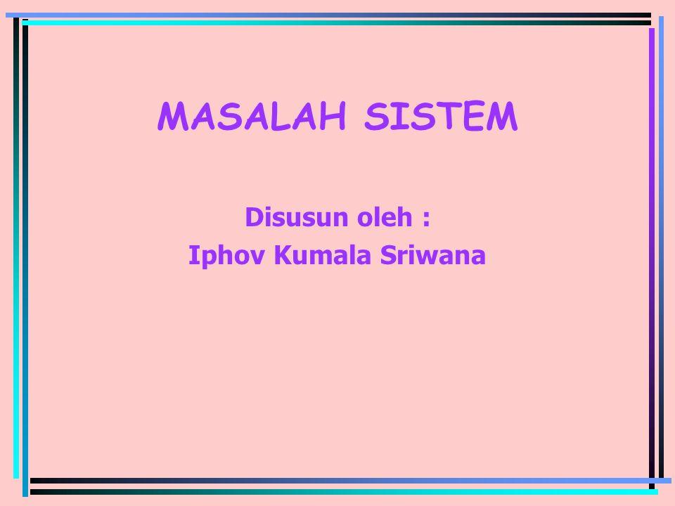 MASALAH SISTEM Disusun oleh : Iphov Kumala Sriwana