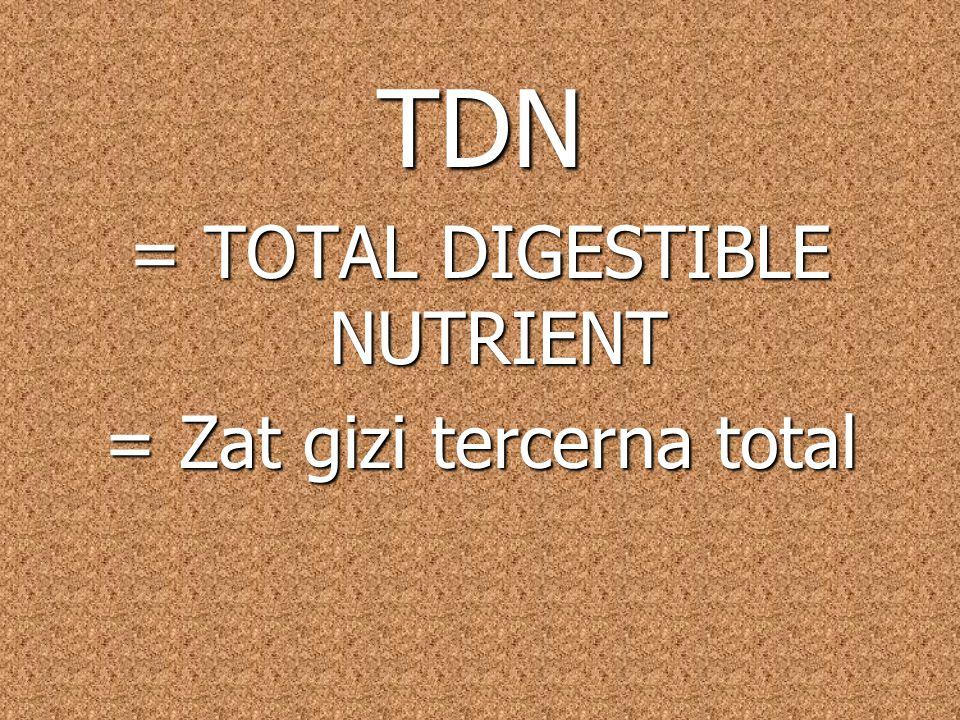 TDN = TOTAL DIGESTIBLE NUTRIENT = Zat gizi tercerna total