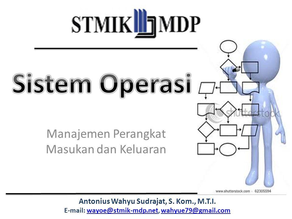 Antonius Wahyu Sudrajat, S. Kom., M.T.I. E-mail: wayoe@stmik-mdp.net, wahyue79@gmail.comwayoe@stmik-mdp.netwahyue79@gmail.com Manajemen Perangkat Masu