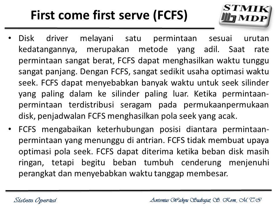 Sistem Operasi Antonius Wahyu Sudrajat, S. Kom., M.T.I First come first serve (FCFS) Disk driver melayani satu permintaan sesuai urutan kedatangannya,
