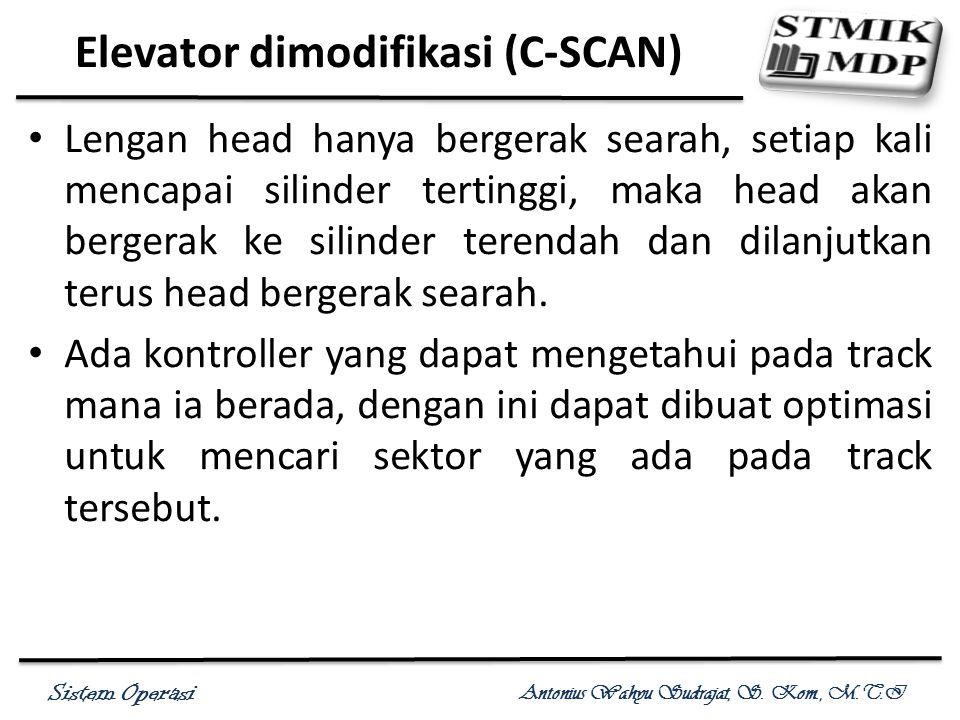 Sistem Operasi Antonius Wahyu Sudrajat, S. Kom., M.T.I Elevator dimodifikasi (C-SCAN) Lengan head hanya bergerak searah, setiap kali mencapai silinder