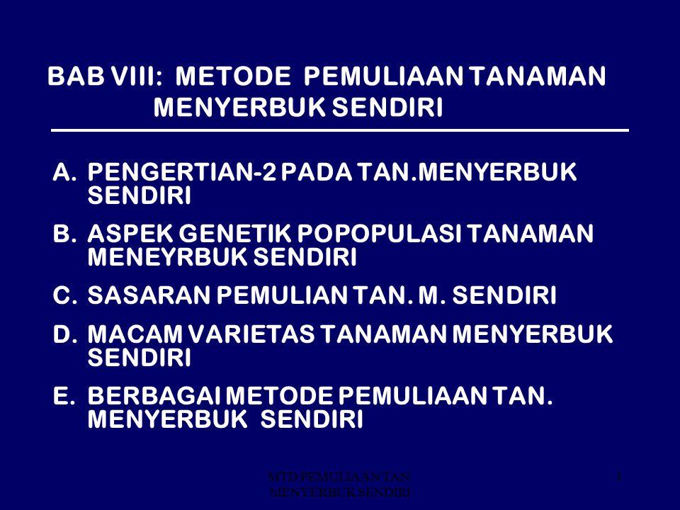 MTD PEMULIAAN TAN. MENYERBUK SENDIRI 1 BAB VIII: METODE PEMULIAAN TANAMAN MENYERBUK SENDIRI A.PENGERTIAN-2 PADA TAN.MENYERBUK SENDIRI B.ASPEK GENETIK