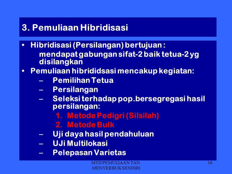 MTD PEMULIAAN TAN. MENYERBUK SENDIRI 16 3. Pemuliaan Hibridisasi Hibridisasi (Persilangan) bertujuan : mendapat gabungan sifat-2 baik tetua-2 yg disil