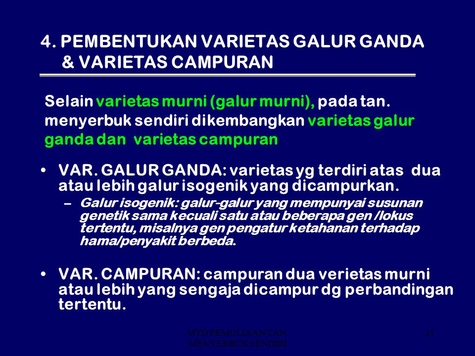 MTD PEMULIAAN TAN. MENYERBUK SENDIRI 21 4. PEMBENTUKAN VARIETAS GALUR GANDA & VARIETAS CAMPURAN VAR. GALUR GANDA: varietas yg terdiri atas dua atau le