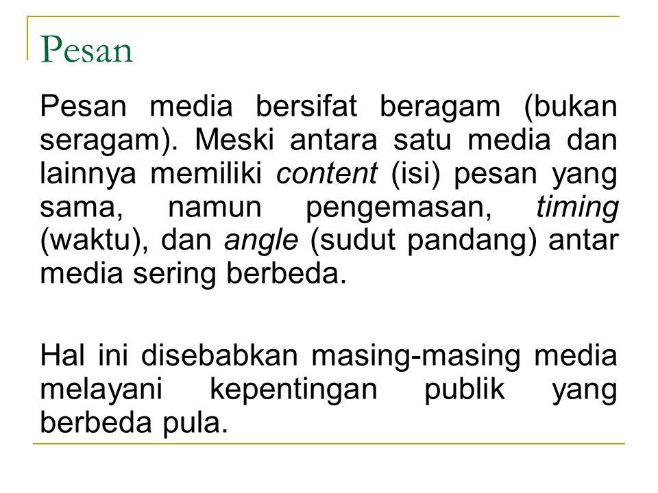Pesan Pesan media bersifat beragam (bukan seragam). Meski antara satu media dan lainnya memiliki content (isi) pesan yang sama, namun pengemasan, timi