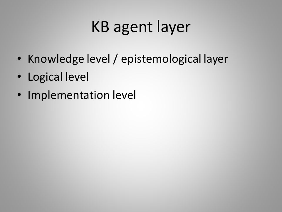 KB agent layer Knowledge level / epistemological layer Logical level Implementation level