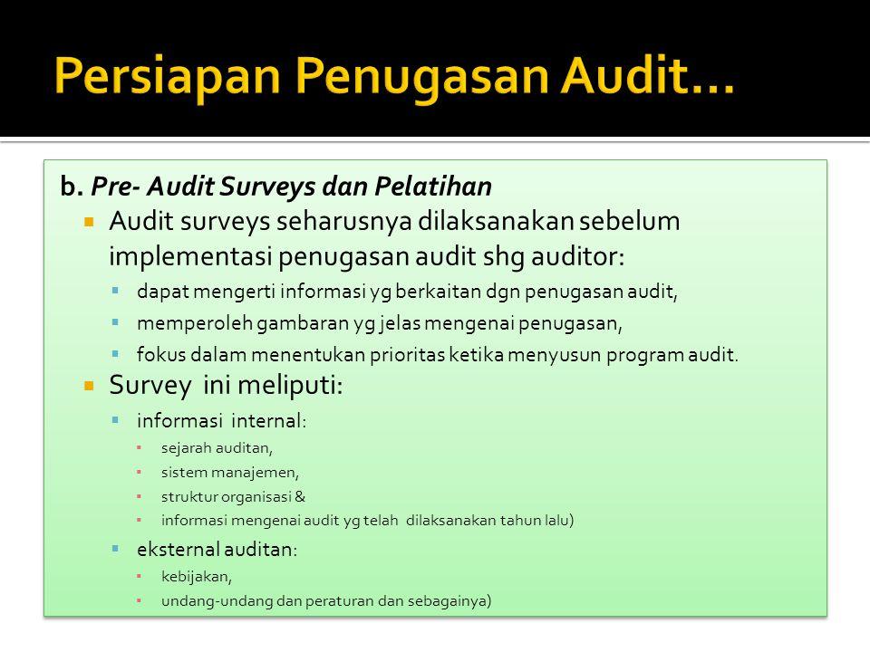 b. Pre- Audit Surveys dan Pelatihan  Audit surveys seharusnya dilaksanakan sebelum implementasi penugasan audit shg auditor:  dapat mengerti informa
