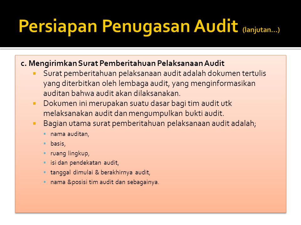 c. Mengirimkan Surat Pemberitahuan Pelaksanaan Audit  Surat pemberitahuan pelaksanaan audit adalah dokumen tertulis yang diterbitkan oleh lembaga aud