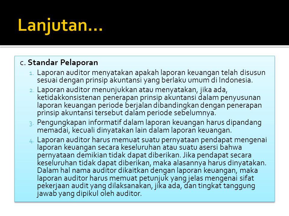 c. Standar Pelaporan 1. Laporan auditor menyatakan apakah laporan keuangan telah disusun sesuai dengan prinsip akuntansi yang berlaku umum di Indonesi