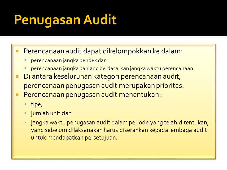  Perencanaan audit dapat dikelompokkan ke dalam:  perencanaan jangka pendek dan  perencanaan jangka panjang berdasarkan jangka waktu perencanaan. 
