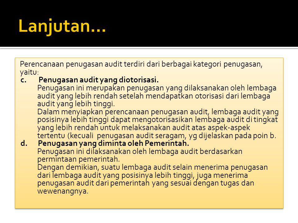 Perencanaan penugasan audit terdiri dari berbagai kategori penugasan, yaitu: c. Penugasan audit yang diotorisasi. Penugasan ini merupakan penugasan ya