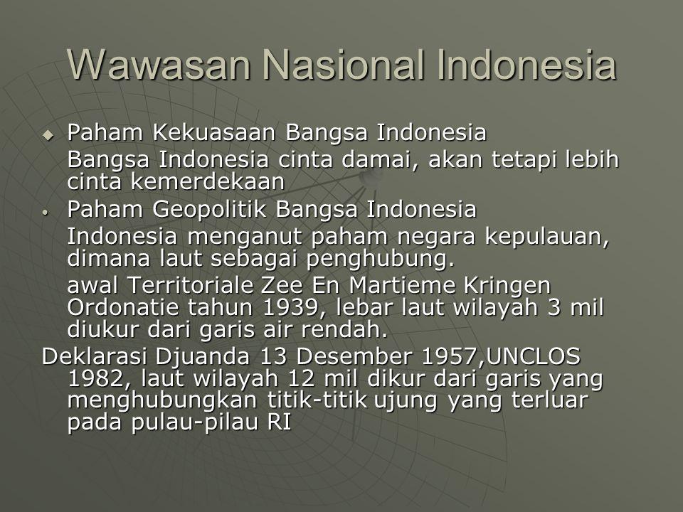 Wawasan Nusantara  Wawasan Nusantara sebagai wawasan nasional Indonesia cara pandang dan sikap bangsa indonesia mengenai diri dan lingkungannya yang serba beragam dan bernilai strategis dengan mengutamakan persatuan dan kesatuan wilayah dan tetap menghargai serta menghormati kebhinekaan dalam setiap aspek kehidupan nasional untuk mencapai tujuan nasional