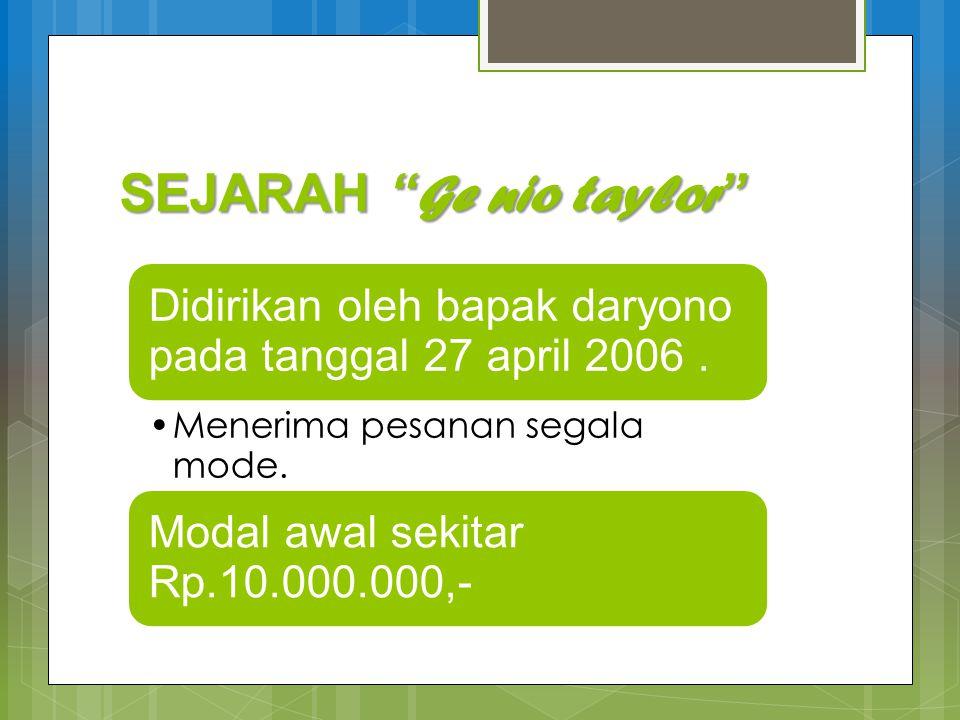 SEJARAH Ge nio taylor SEJARAH Ge nio taylor Didirikan oleh bapak daryono pada tanggal 27 april 2006.