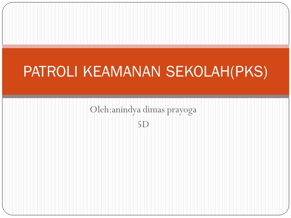 Oleh:anindya dimas prayoga 5D PATROLI KEAMANAN SEKOLAH(PKS)