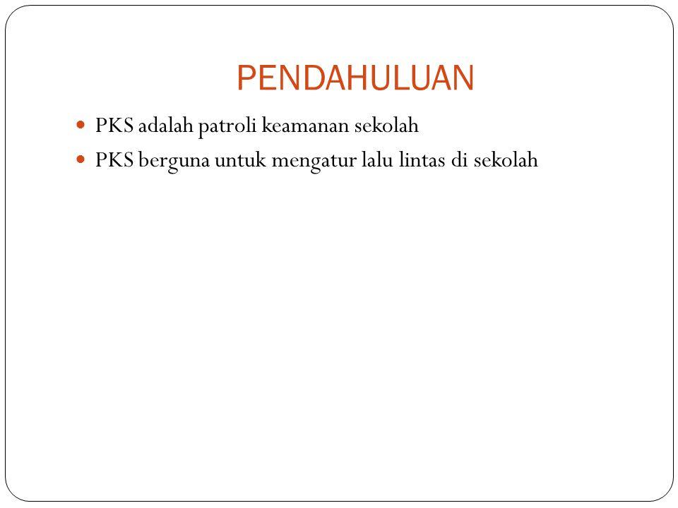 PENDAHULUAN PKS adalah patroli keamanan sekolah PKS berguna untuk mengatur lalu lintas di sekolah