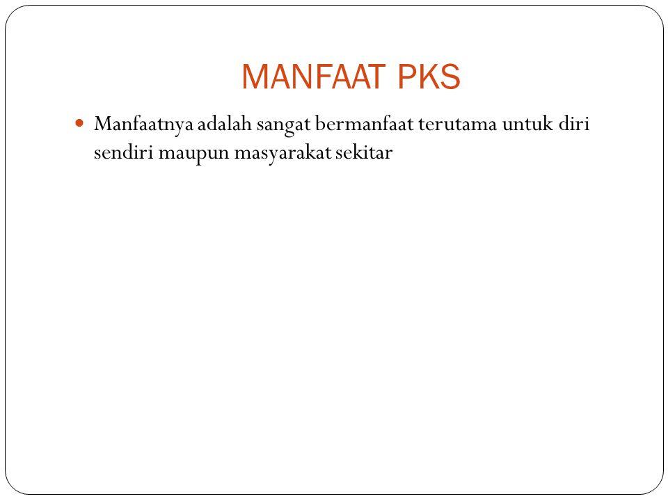 MANFAAT PKS Manfaatnya adalah sangat bermanfaat terutama untuk diri sendiri maupun masyarakat sekitar