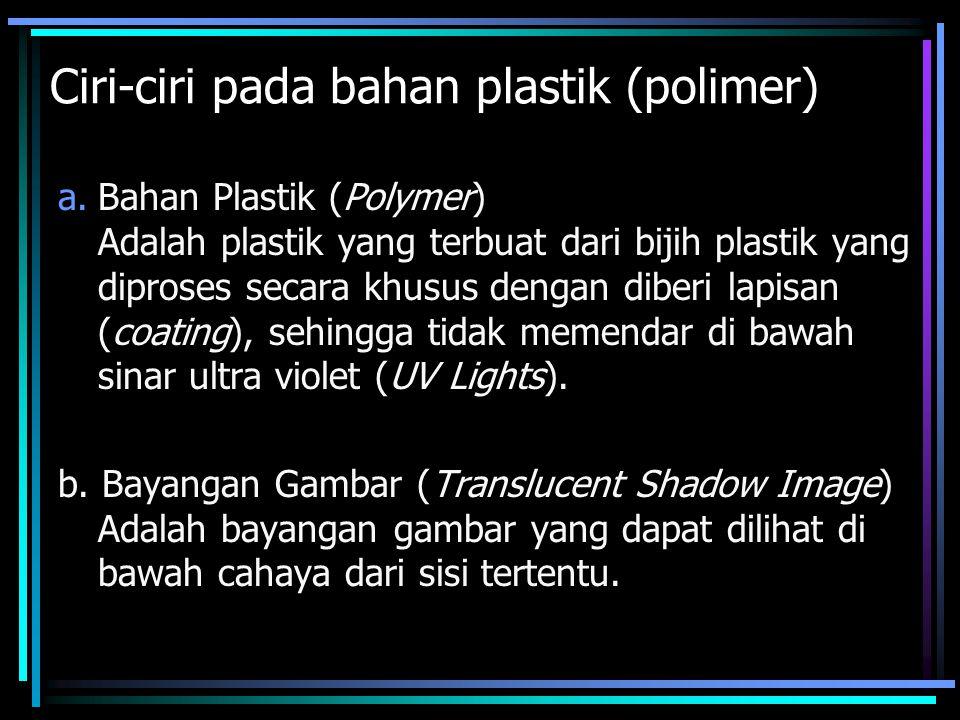 Ciri-ciri pada bahan plastik (polimer) a.Bahan Plastik (Polymer) Adalah plastik yang terbuat dari bijih plastik yang diproses secara khusus dengan dib