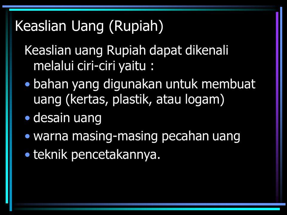Keaslian Uang (Rupiah) Keaslian uang Rupiah dapat dikenali melalui ciri-ciri yaitu : bahan yang digunakan untuk membuat uang (kertas, plastik, atau lo