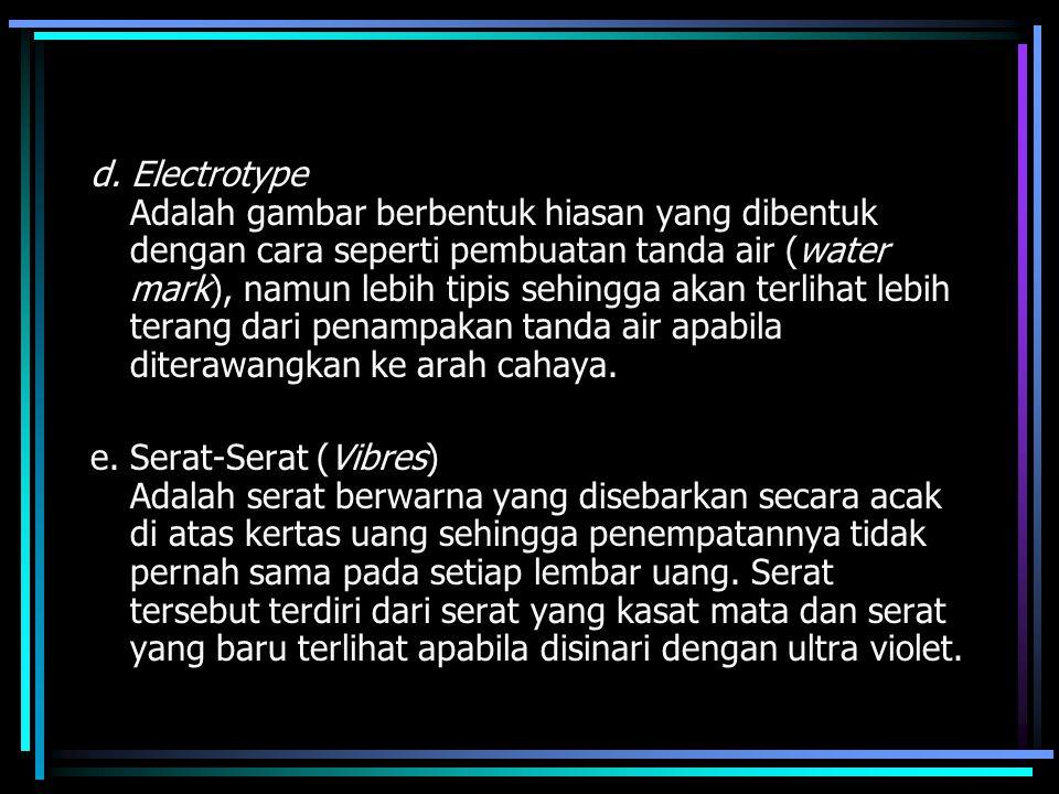 d. Electrotype Adalah gambar berbentuk hiasan yang dibentuk dengan cara seperti pembuatan tanda air (water mark), namun lebih tipis sehingga akan terl