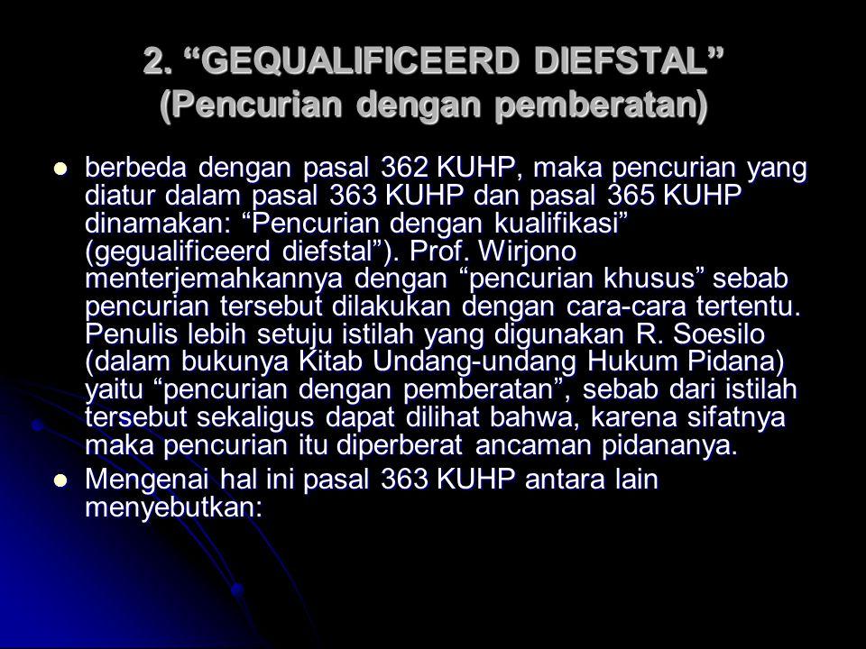 """2. """"GEQUALIFICEERD DIEFSTAL"""" (Pencurian dengan pemberatan) berbeda dengan pasal 362 KUHP, maka pencurian yang diatur dalam pasal 363 KUHP dan pasal 36"""