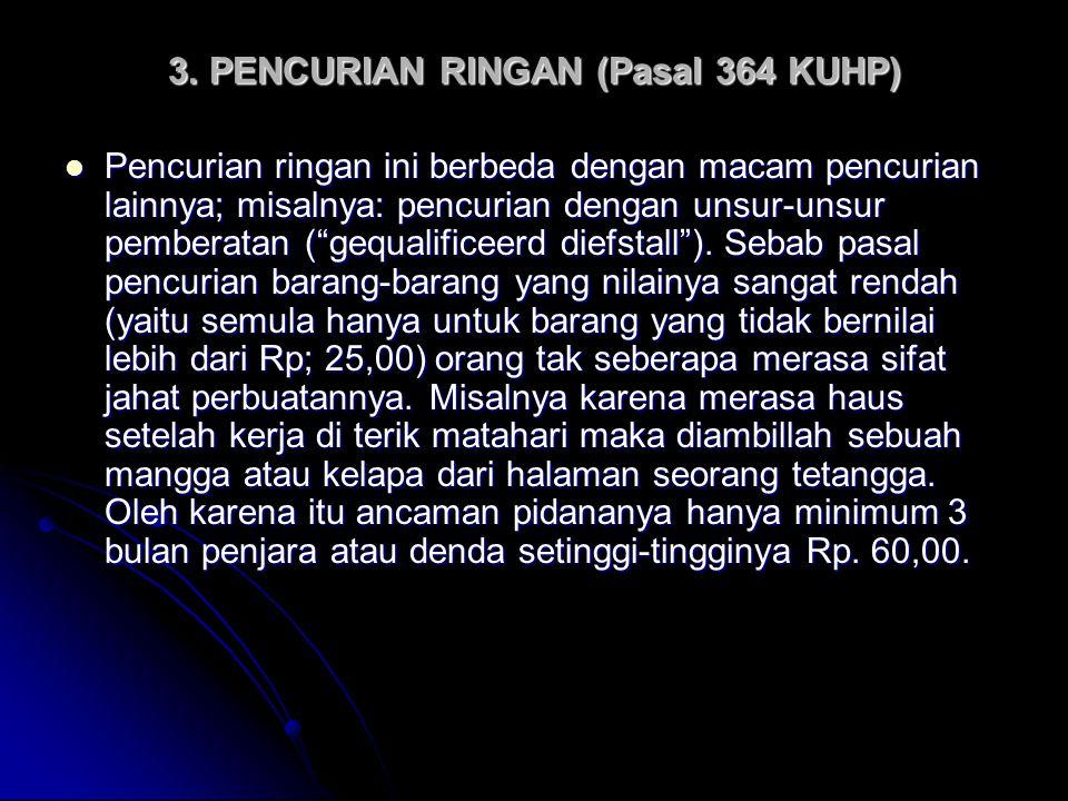 """3. PENCURIAN RINGAN (Pasal 364 KUHP) Pencurian ringan ini berbeda dengan macam pencurian lainnya; misalnya: pencurian dengan unsur-unsur pemberatan ("""""""