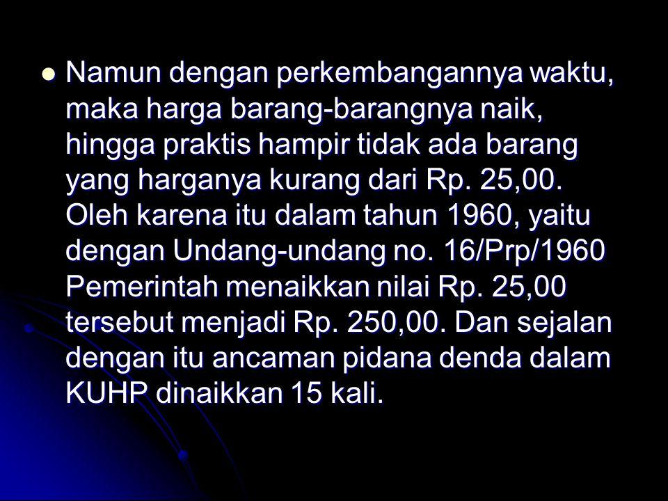 Namun dengan perkembangannya waktu, maka harga barang-barangnya naik, hingga praktis hampir tidak ada barang yang harganya kurang dari Rp. 25,00. Oleh