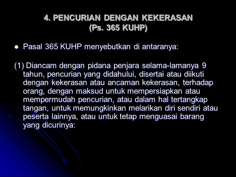 4. PENCURIAN DENGAN KEKERASAN (Ps. 365 KUHP) Pasal 365 KUHP menyebutkan di antaranya: Pasal 365 KUHP menyebutkan di antaranya: (1) Diancam dengan pida