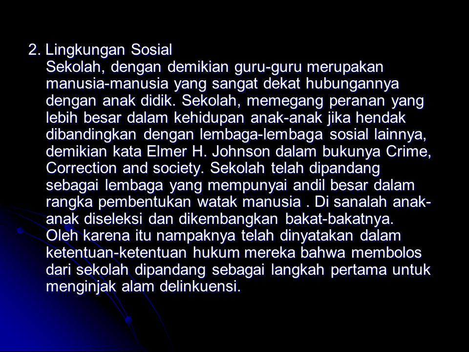 2. Lingkungan Sosial Sekolah, dengan demikian guru-guru merupakan manusia-manusia yang sangat dekat hubungannya dengan anak didik. Sekolah, memegang p
