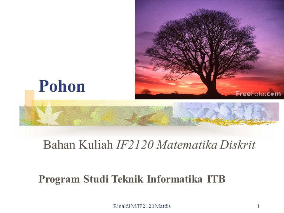 Rinaldi M/IF2120 Matdis 2 Definisi Pohon adalah graf tak-berarah terhubung yang tidak mengandung sirkuit