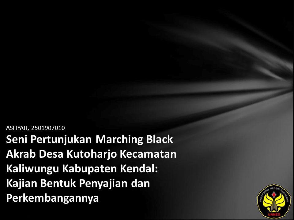 ASFIYAH, 2501907010 Seni Pertunjukan Marching Black Akrab Desa Kutoharjo Kecamatan Kaliwungu Kabupaten Kendal: Kajian Bentuk Penyajian dan Perkembangannya