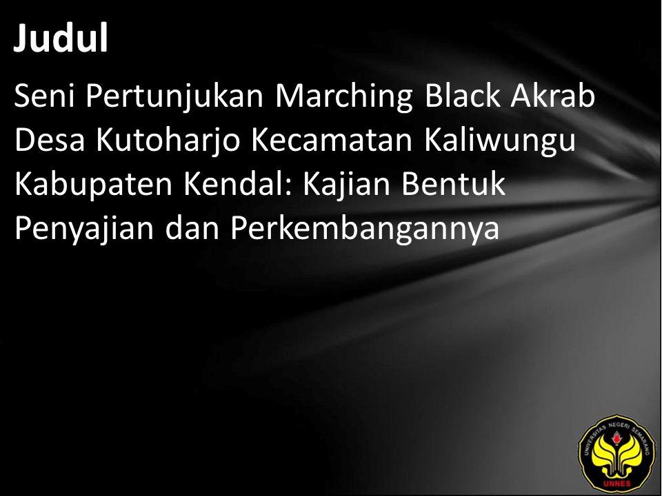 Judul Seni Pertunjukan Marching Black Akrab Desa Kutoharjo Kecamatan Kaliwungu Kabupaten Kendal: Kajian Bentuk Penyajian dan Perkembangannya