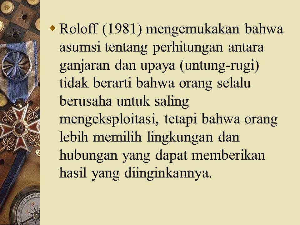  Roloff (1981) mengemukakan bahwa asumsi tentang perhitungan antara ganjaran dan upaya (untung-rugi) tidak berarti bahwa orang selalu berusaha untuk