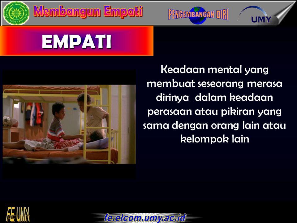 88 EMPATI Keadaan mental yang membuat seseorang merasa dirinya dalam keadaan perasaan atau pikiran yang sama dengan orang lain atau kelompok lain