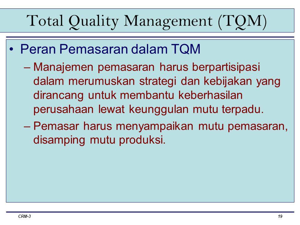 CRM-320 Total Quality Management (TQM) Peran pemasar dalam menetapkan dan menyampaikan produk bermutu kepada pelanggan: –Tahu kebutuhan dan tuntutan pelanggan –Memastikan pesanan pelanggan terpenuhi secara tepat –Menjalin hubungan dengan pelanggan –Mengumpulkan dan menyampaikan ide pelanggan ke bagian yang tepat dalam perusahaan.