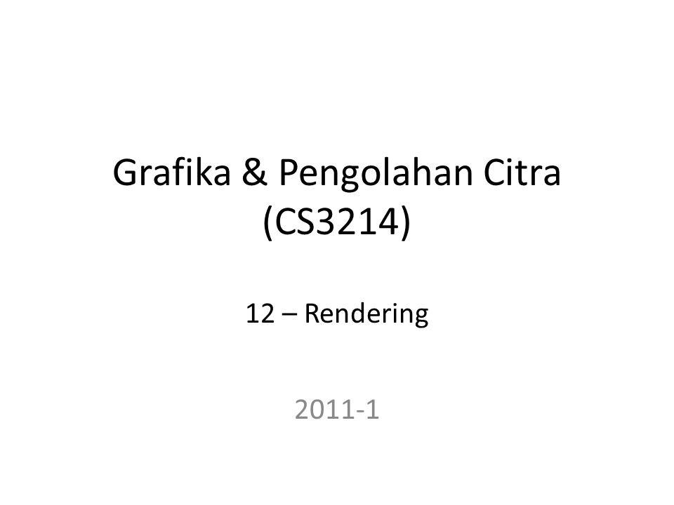 Grafika & Pengolahan Citra (CS3214) 12 – Rendering 2011-1