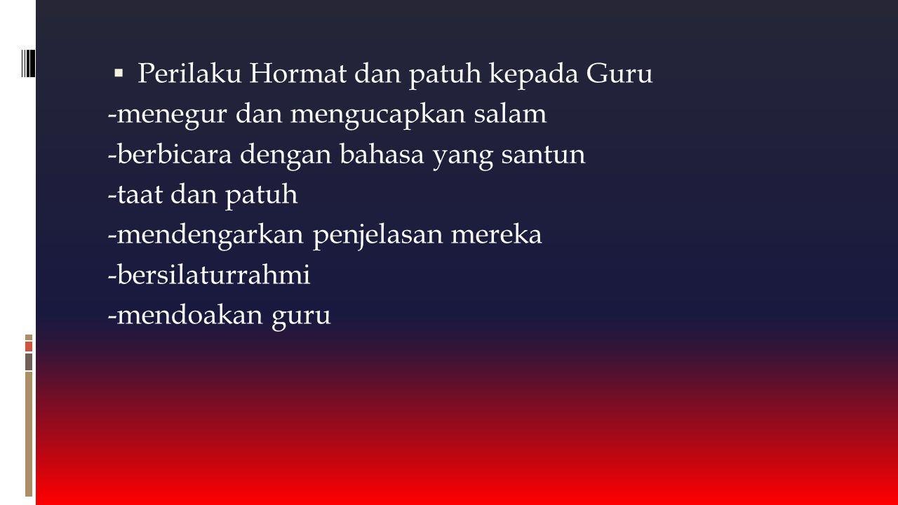  Perilaku Hormat dan patuh kepada Guru -menegur dan mengucapkan salam -berbicara dengan bahasa yang santun -taat dan patuh -mendengarkan penjelasan m