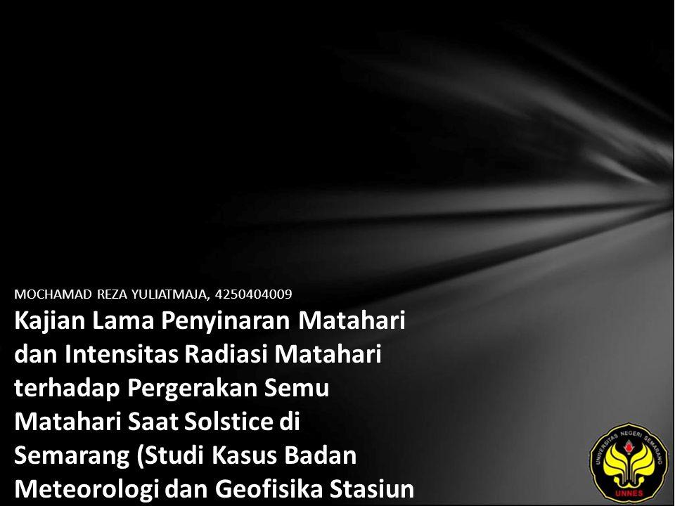 MOCHAMAD REZA YULIATMAJA, 4250404009 Kajian Lama Penyinaran Matahari dan Intensitas Radiasi Matahari terhadap Pergerakan Semu Matahari Saat Solstice di Semarang (Studi Kasus Badan Meteorologi dan Geofisika Stasiun Klimatologi Semarang pada Bulan Juni dan September Tahun 2005 sampai dengan 2007)