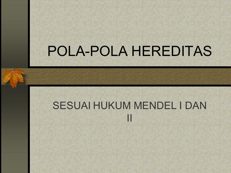POLA-POLA HEREDITAS SESUAI HUKUM MENDEL I DAN II