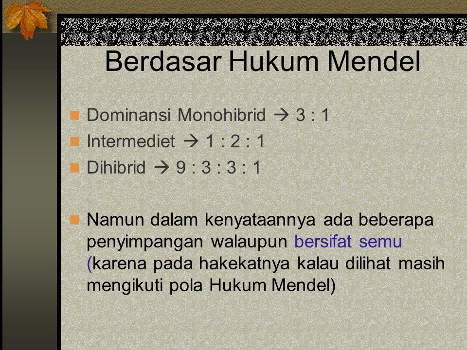Berdasar Hukum Mendel Dominansi Monohibrid  3 : 1 Intermediet  1 : 2 : 1 Dihibrid  9 : 3 : 3 : 1 Namun dalam kenyataannya ada beberapa penyimpangan