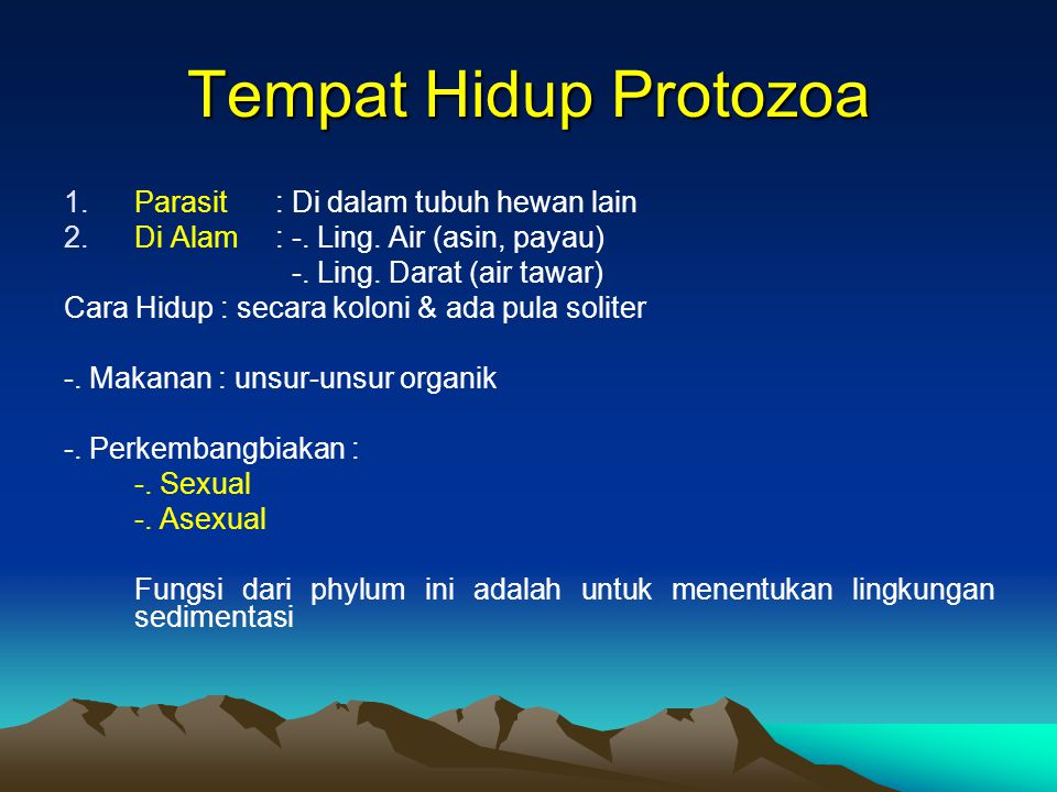 Tempat Hidup Protozoa 1.Parasit: Di dalam tubuh hewan lain 2.Di Alam: -. Ling. Air (asin, payau) -. Ling. Darat (air tawar) Cara Hidup : secara koloni