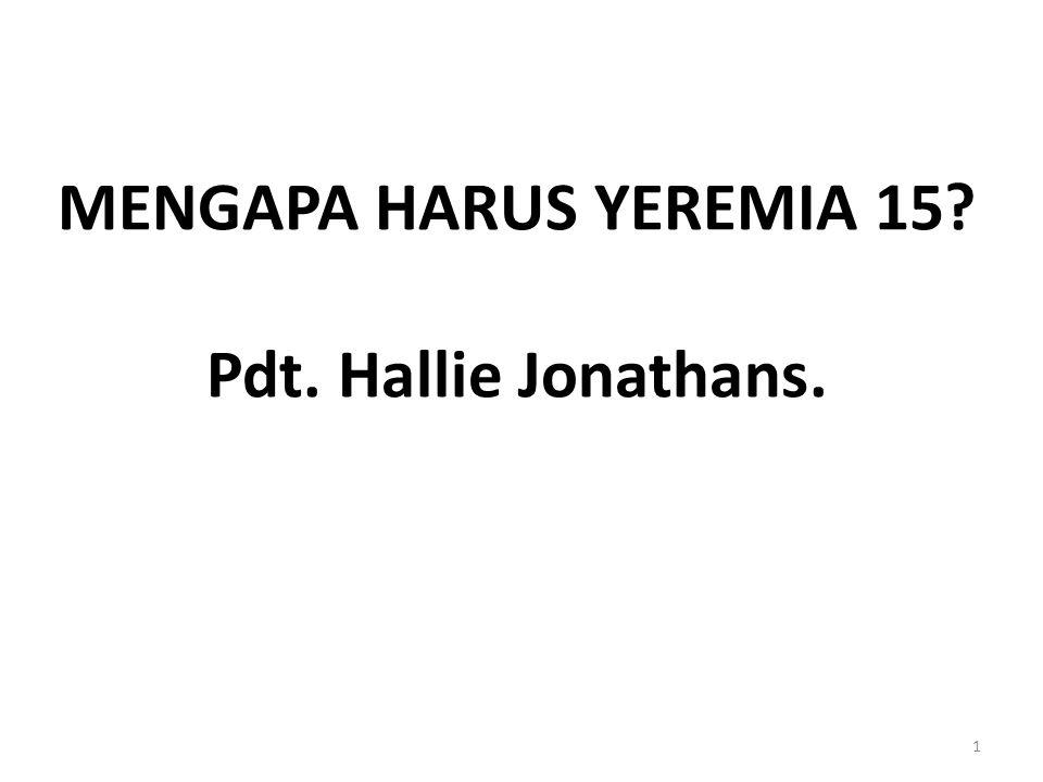 MENGAPA HARUS YEREMIA 15? Pdt. Hallie Jonathans. 1