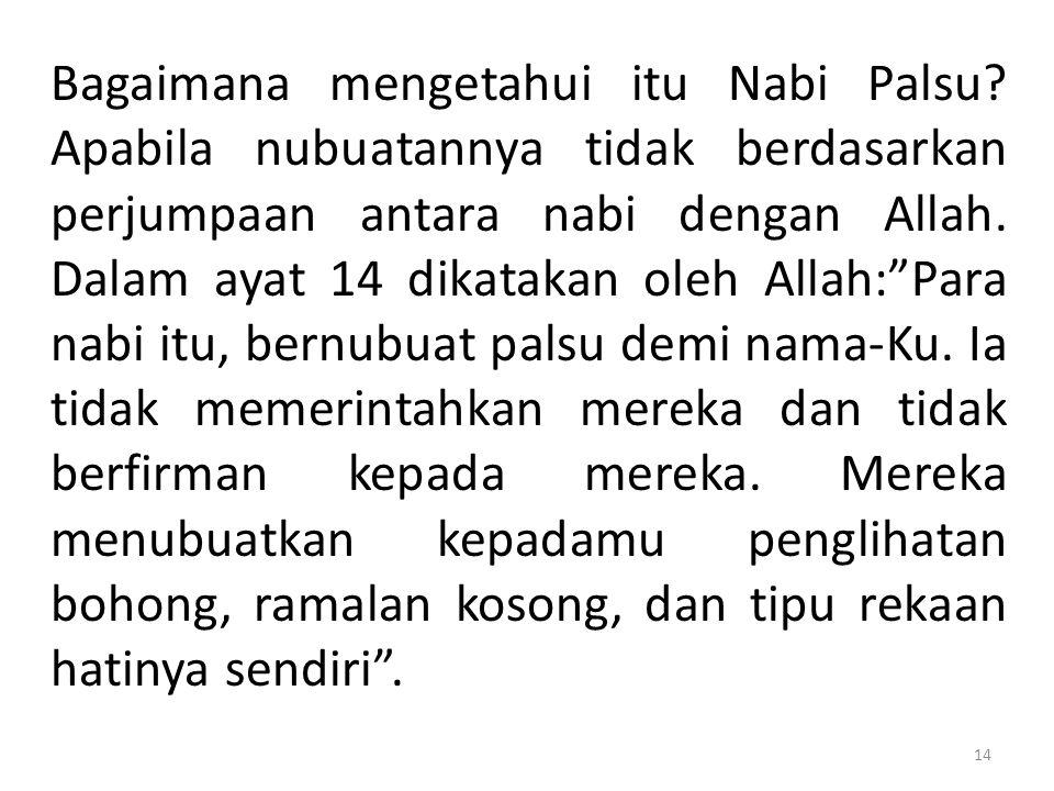 """Bagaimana mengetahui itu Nabi Palsu? Apabila nubuatannya tidak berdasarkan perjumpaan antara nabi dengan Allah. Dalam ayat 14 dikatakan oleh Allah:""""Pa"""