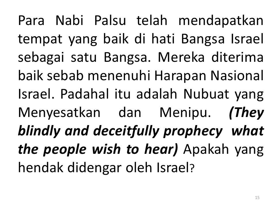 Para Nabi Palsu telah mendapatkan tempat yang baik di hati Bangsa Israel sebagai satu Bangsa. Mereka diterima baik sebab menenuhi Harapan Nasional Isr